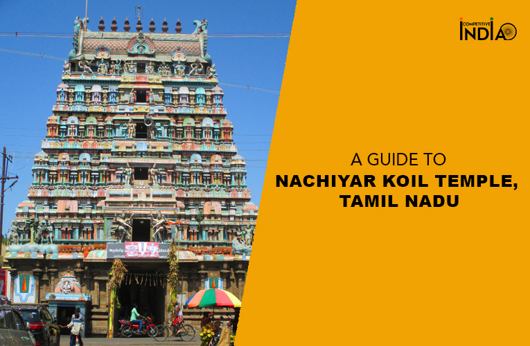 A Guide to Nachiyar Kovil Temple, Tamil Nadu| Timings, Significance & History