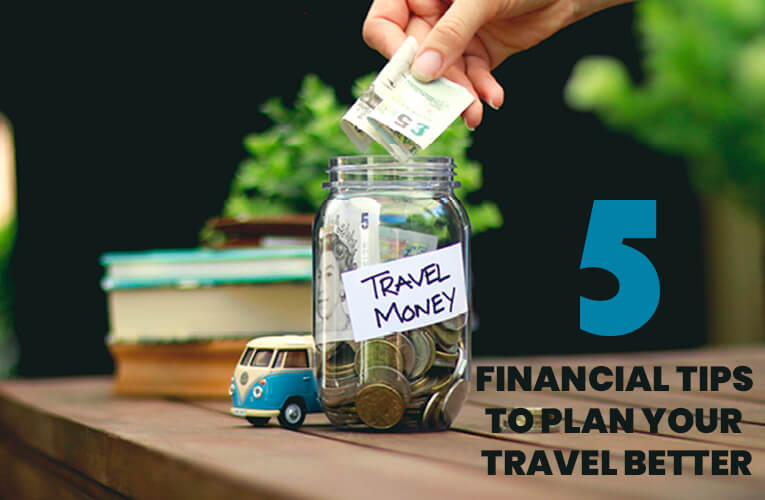 5 Financial Tips to plan your travel better
